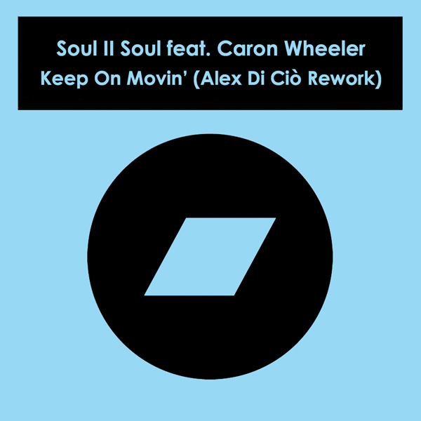 Soul-II-Soul-feat.-Caron-Wheeler---Keep-On-Movin'-(Alex-Di-Ciò-Rework)